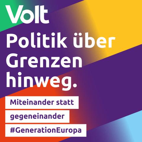 Volt Politik über Grenzen hinweg. Miteinander statt gegeneinander #GenerationEuropa