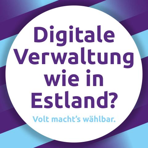 Digitale Verwaltung wie in Estland? Volt macht's wählbar.