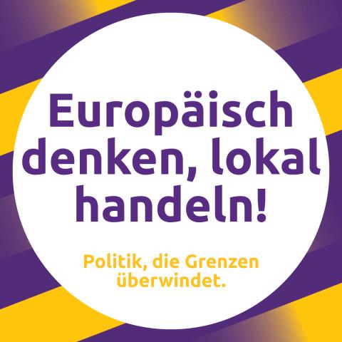 Europäisch denken, lokal handeln! Politik, die Grenzen überwindet.